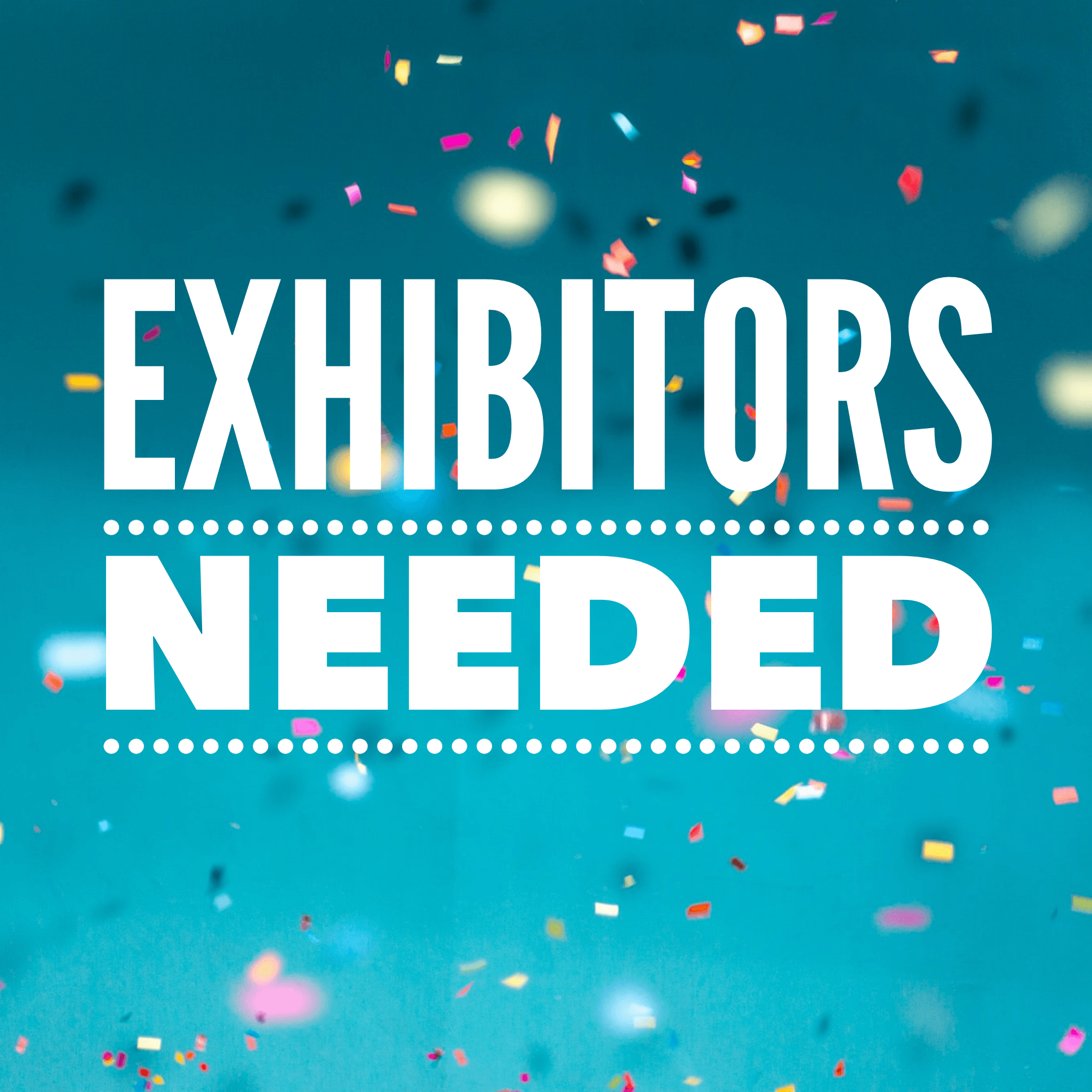 Exhibitors Needed